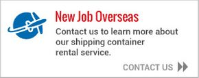 New job overseas - Contact us to learn more about our shipping container rental service.